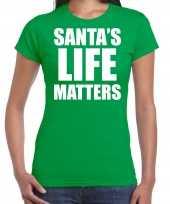 Santas life matters kerst t-shirt kerst outfit groen voor dames
