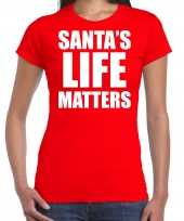 Santas life matters kerst t-shirt kerst outfit rood voor dames