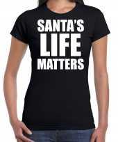 Santas life matters kerst t-shirt kerst outfit zwart voor dames